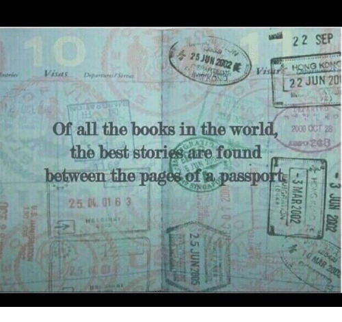 Books, Best, and Passport: -22 SEP  VisasDipS  22 JUN 20  of all the books in the world,  the best storigs are found  20000:  20B  between the page  passport  25 0 01 63