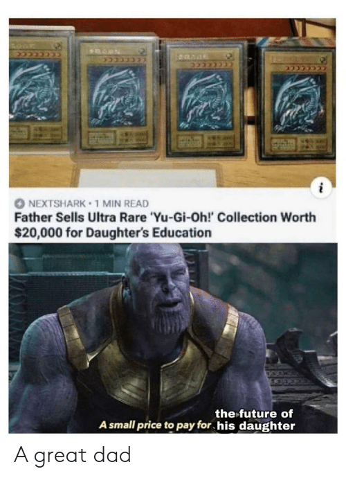 Dad, Future, and Yu-Gi-Oh: 222223  CCccecce  NEXTSHARK 1 MIN READ  Father Sells Ultra Rare 'Yu-Gi-Oh!' Collection Worth  $20,000 for Daughter's Education  the future of  A small price to pay for his daughter A great dad