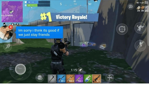 Its Good: 223  s0 100  1:37  SW  45 10o  164 t  240 280  #1  Victory Royale!  ED TOWERS  4  Im sorry i think its good if  we just stay friends