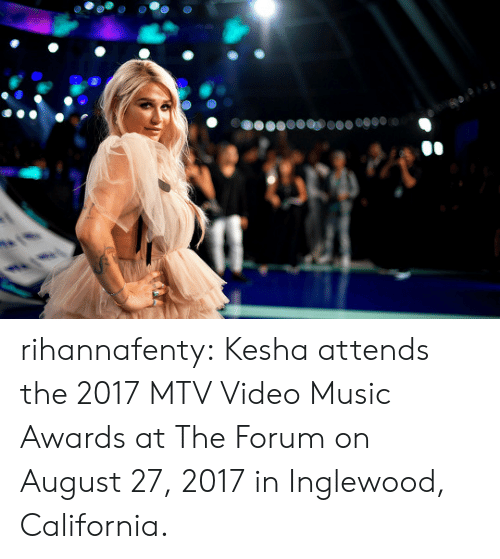 Mtv, Music, and Target: 23 00 rihannafenty:    Kesha attends the 2017 MTV Video Music Awards at The Forum on August 27, 2017 in Inglewood, California.