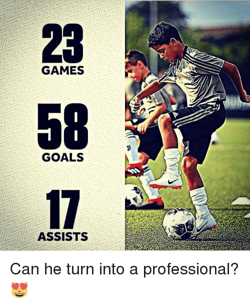 Goals, Memes, and Games: 23  58  17  GAMES  GOALS  ASSISTS Can he turn into a professional? 😻