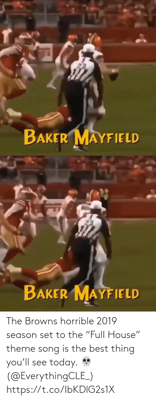 "baker: 23  BAKER MAYFIELD   23  BAKER MAYFIELD The Browns horrible 2019 season set to the ""Full House"" theme song is the best thing you'll see today. 💀(@EverythingCLE_) https://t.co/IbKDlG2s1X"
