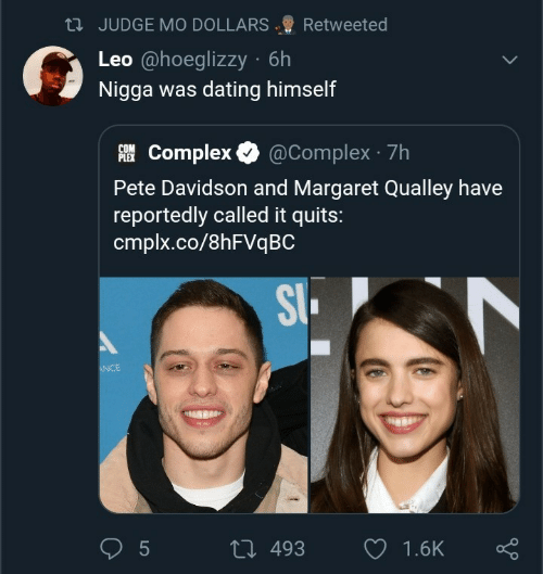 Complex, Dating, and Plex: 23 JUDGE MO DOLLARS  Retweeted  Leo @hoeglizzy · 6h  Nigga was dating himself  AI Complex O  @Complex · 7h  PLEX  Pete Davidson and Margaret Qualley have  reportedly called it quits:  cmplx.co/8HFVQBC  SI.  ANCE  27 493  1.6K
