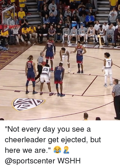 """Memes, SportsCenter, and Wshh: 23 """"Not every day you see a cheerleader get ejected, but here we are."""" 😂🤦♂️ @sportscenter WSHH"""