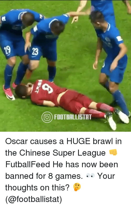 Brawle: 23  O FOOTBALLISTHT  FOOTBRLL Oscar causes a HUGE brawl in the Chinese Super League 👊 FutballFeed He has now been banned for 8 games. 👀 Your thoughts on this? 🤔 (@footballistat)