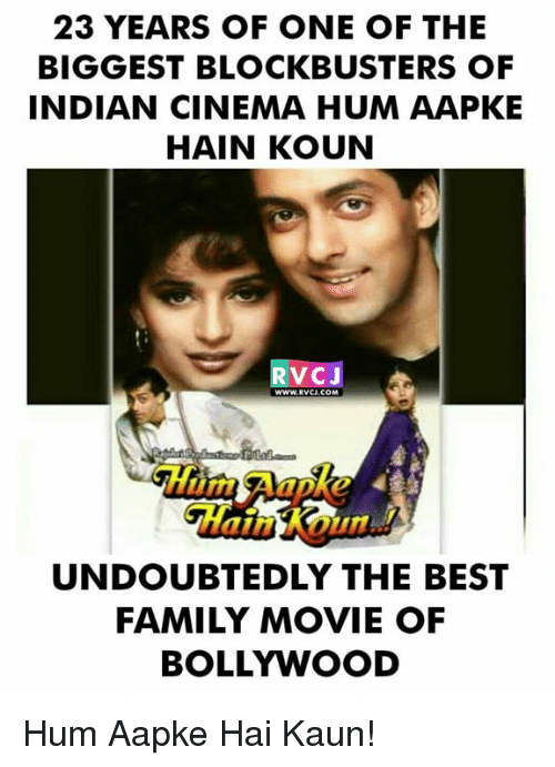 Family, Memes, and Best: 23 YEARS OF ONE OF THE  BIGGEST BLOCKBUSTERS OF  INDIAN CINEMA HUM AAPKE  HAIN KOUN  RVC  WWW.RVCI.COM  UNDOUBTEDLY THE BEST  FAMILY MOVIE OF  BOLLYWOOD Hum Aapke Hai Kaun!