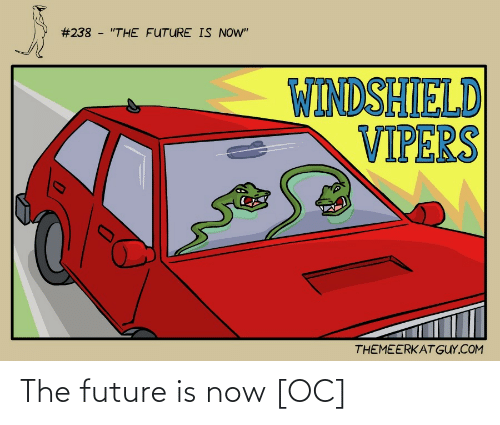 "The Future:  #238 - ""THE FUTURE IS NOW""  WINDSHIELD  VIPERS  THEMEERKAT GUY.COM The future is now [OC]"
