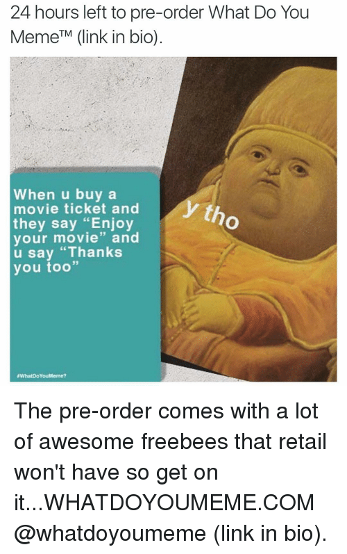 """Enjoy Your Movie: 24 hours left to pre-order What Do You  MemeTM (link in bio)  When u buy a  movie ticket and  they say """"Enjoy  your movie"""" and  u say """"Thanks  you too""""  rWhatDoYouMeme? The pre-order comes with a lot of awesome freebees that retail won't have so get on it...WHATDOYOUMEME.COM @whatdoyoumeme (link in bio)."""