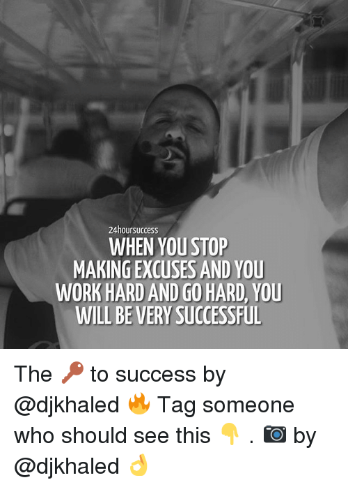 going hard: 24hoursuccess  WHEN YOU STOP  MAKING EXCUSES AND YOU  WORK HARD AND GO HARD, YOU  WILL BE VERY SUCCESSFUL The 🔑 to success by @djkhaled 🔥 Tag someone who should see this 👇 . 📷 by @djkhaled 👌