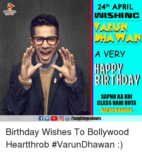 Birthday, Bollywood, and April: 24th APRIL  LAUGHING  VARUN  AWAN  A VERY  BRTHDAY  SAPNO KA KOI  CLASS NAHI HOTA  /laughingcolours Birthday Wishes To Bollywood Heartthrob #VarunDhawan :)