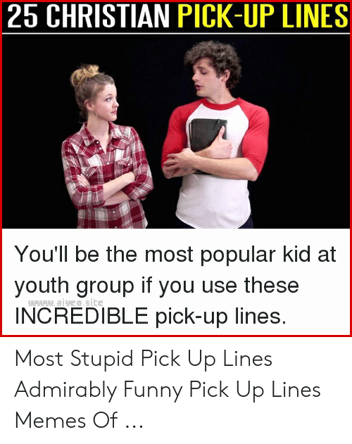 25 CHRISTIAN PICK-UP LINES You'll Be the Most Popular Kid at