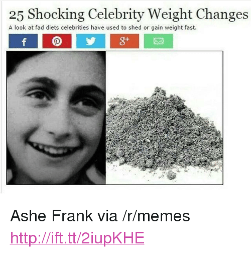 """Ashe: 25 Shocking Celebrity Weight Changes  A look at fad diets celebrities have used to shed or gain weight fast. <p>Ashe Frank via /r/memes <a href=""""http://ift.tt/2iupKHE"""">http://ift.tt/2iupKHE</a></p>"""