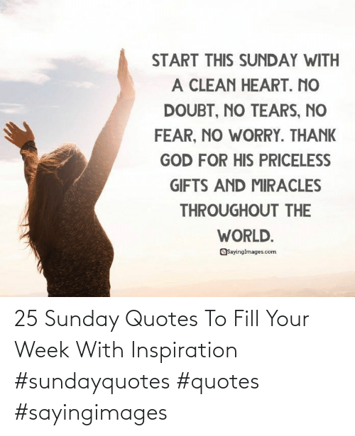 Sunday: 25 Sunday Quotes To Fill Your Week With Inspiration #sundayquotes #quotes #sayingimages