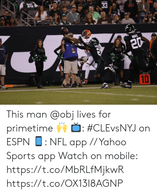 Espn, Memes, and Nfl: 257  33  VELA  MAYE  20  MU  10  MOHE This man @obj lives for primetime 🙌  📺: #CLEvsNYJ on ESPN 📱: NFL app // Yahoo Sports app  Watch on mobile: https://t.co/MbRLfMjkwR https://t.co/OX13I8AGNP