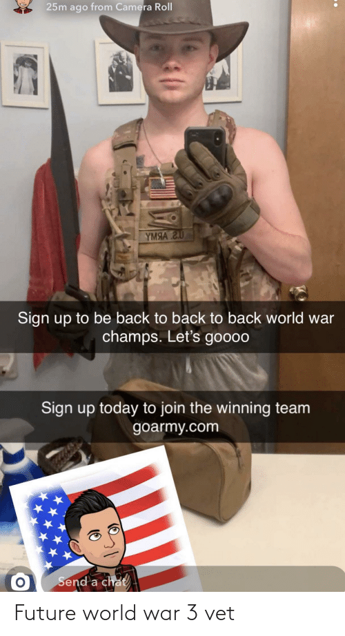 champs: 25m ago from Camera Roll  YМЯА 20  Sign up to be back to back to back world war  champs. Let's goooo  Sign up today to join the winning team  goarmy.com  Send a chat Future world war 3 vet