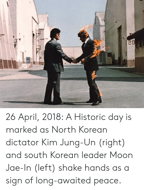 north korean: 26 April, 2018: A Historic day is marked as North Korean dictator Kim Jung-Un (right) and south Korean leader Moon Jae-In (left) shake hands as a sign of long-awaited peace.