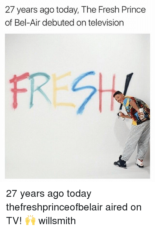 debuted: 27 years ago today, The Fresh Prince  of Bel-Air debuted on television 27 years ago today thefreshprinceofbelair aired on TV! 🙌 willsmith