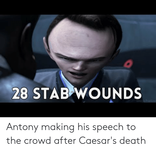 Caesars Death: 28 STAB WOUNDS Antony making his speech to the crowd after Caesar's death