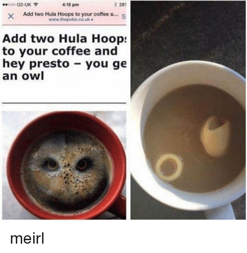 Hoops: 28  XAdd two Hula Hoops to your coffee a...S  000 02-UK  4:15 pm  Add two Hula Hoop:  to your coffee and  hey presto you ge  an owl meirl