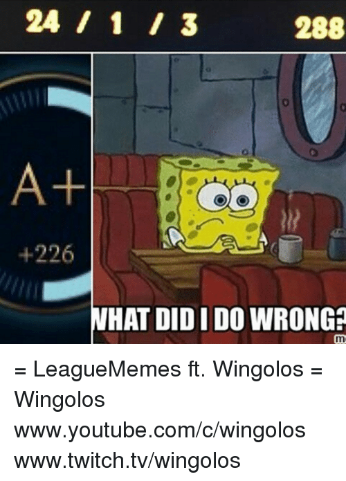 `Youtube Com: 288  +226  WHAT DIDIDO WRONG = LeagueMemes ft. Wingolos =  Wingolos www.youtube.com/c/wingolos www.twitch.tv/wingolos