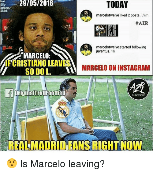 "Instagram, Real Madrid, and Soccer: 29/05/2018  TODAY  PIO  marcelotwelve liked 2 posts. 59m  #AZR  marcelotwelve started following  juventus. 1h  ""MARCELO:  IF CRISTIANO LEAVES. MARCELO ON INSTAGRAM  SODOI  OriginalTrollFootball  ORGAIZATION  REAL MADRID FANS RIGHT NOVW 😯 Is Marcelo leaving?"