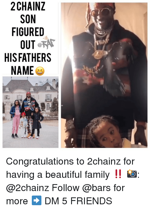 Beautiful, Family, and Friends: 2CHAINZ  SON  FIGURED  HISFATHERS  NAME Congratulations to 2chainz for having a beautiful family ‼️ 📸: @2chainz Follow @bars for more ➡️ DM 5 FRIENDS