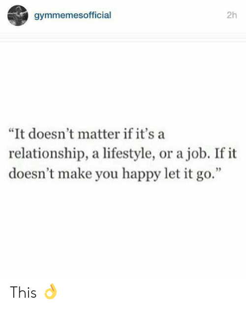 """Make You Happy: 2h  gymmemesofficial  """"It doesn't matter if it's a  relationship, a lifestyle, or a job. If it  doesn't make you happy let it go."""" This 👌"""