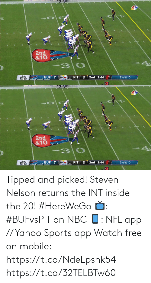 Returns: 2nd  &10  BUF 7  PIT  2nd 2:44  2nd & 10  :03  9-4  8-5   2nd  &10  PIT 3  BUF 7  2nd 2:44  2nd & 10  :03  Steelers  9-4  8-5 Tipped and picked!  Steven Nelson returns the INT inside the 20! #HereWeGo  📺: #BUFvsPIT on NBC 📱: NFL app // Yahoo Sports app Watch free on mobile: https://t.co/NdeLpshk54 https://t.co/32TELBTw60