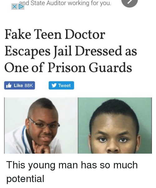 prison guard: 2nd State Auditor working for you.  Fake Teen Doctor  Escapes Jail Dressed as  One of Prison Guards  Like 88K  Tweet This young man has so much potential