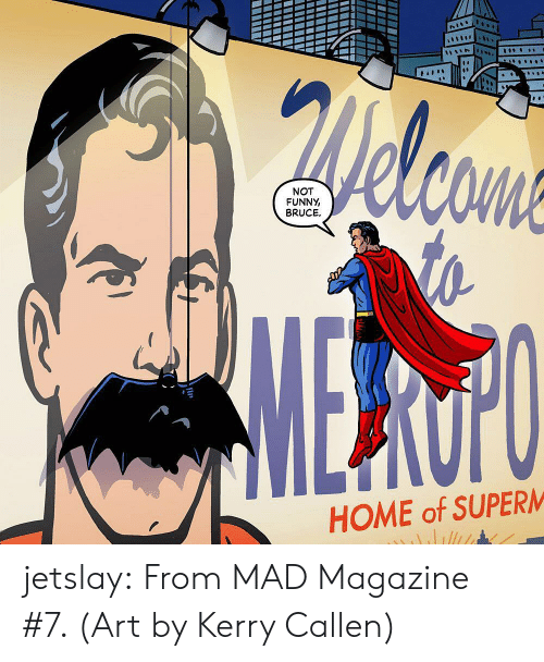 not funny: 2Welcons  NOT  FUNNY  BRUCE  MERUFU  HOME of SUPERM jetslay: From MAD Magazine #7. (Art by Kerry Callen)