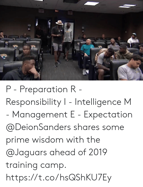 Memes, Responsibility, and Wisdom: 2Y P - Preparation R - Responsibility I - Intelligence M - Management  E - Expectation  @DeionSanders shares some prime wisdom with the @Jaguars ahead of 2019 training camp. https://t.co/hsQShKU7Ey