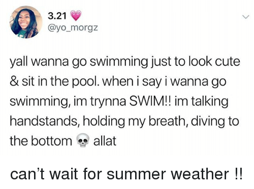 holding my breath: 3.21  @yo_morgz  yall wanna go swimming just to look cute  & sit in the pool. when i say i wanna go  swimming, im trynna SWIM!! im talking  handstands, holding my breath, diving to  the bottom allat can't wait for summer weather !!
