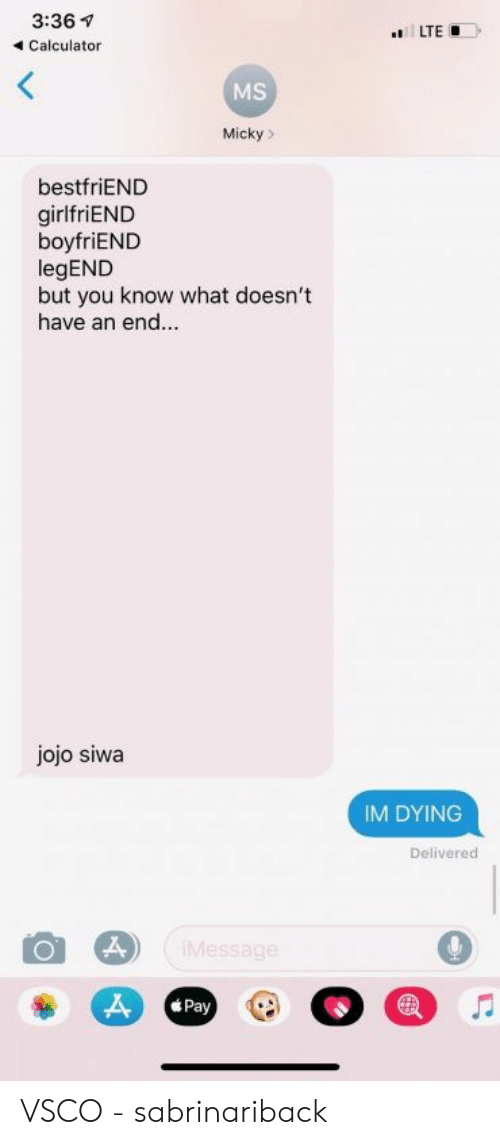Jojo: 3:36  4 Calculator  LTED  MS  Micky>  bestfriEND  girlfriEND  boyfriEND  legEND  but you know what doesn't  have an end...  jojo siwa  IM DYING  Delivered  Pay VSCO - sabrinariback