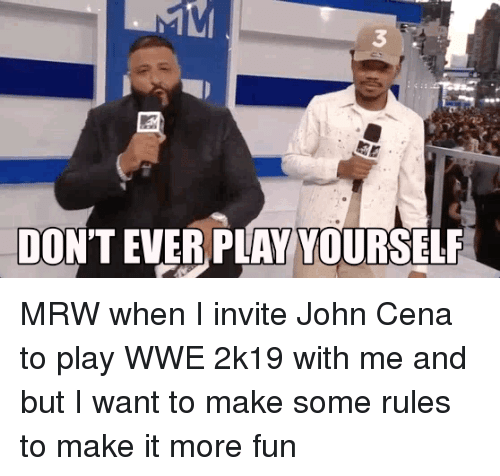 Dont Ever Play Yourself: 3  DON'T  EVER PLAY YOURSELF MRW when I invite John Cena to play WWE 2k19 with me and but I want to make some rules to make it more fun