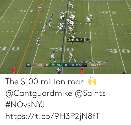 Memes, New Orleans Saints, and The 100: 3 F  & 7  :07  -30  NO  NYJ  1ST 11:58 7  3RD & 7  OT The $100 million man 🙌 @Cantguardmike @Saints  #NOvsNYJ https://t.co/9H3P2jN8fT