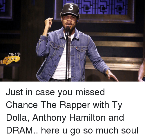 dram: 3 Just in case you missed Chance The Rapper with Ty Dolla, Anthony Hamilton and DRAM.. here u go so much soul