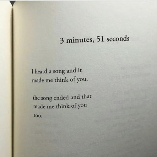 think of you: 3 minutes, 51 seconds  I heard a song and it  made me think of you.  the song ended and that  made me think of you  too.