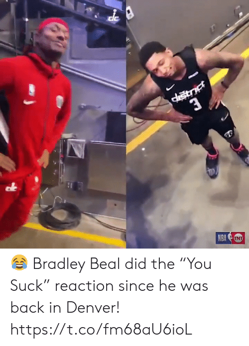 "Memes, Denver, and Back: 3  NBATNT 😂 Bradley Beal did the ""You Suck"" reaction since he was back in Denver!  https://t.co/fm68aU6ioL"