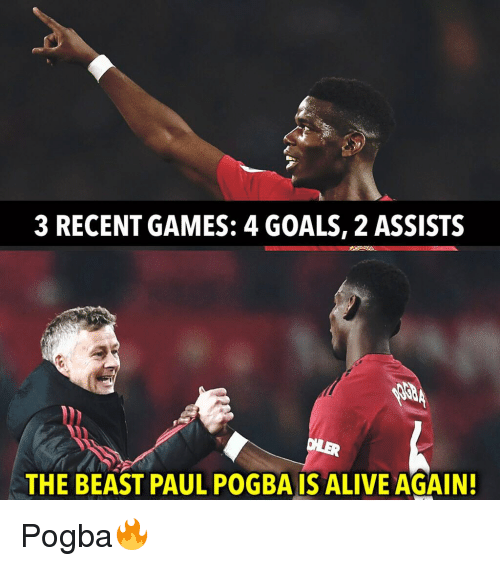 paul pogba: 3 RECENT GAMES: 4 GOALS, 2 ASSISTS  THE BEAST PAUL POGBA IS ALIVE AGAIN Pogba🔥