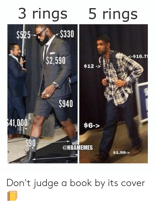 dont judge a book by its cover: 3 rings 5 rings  $525$330  -$16.7  $2,59012.>  $940  41,000  $6->  90  @NBAMEMES  $1.99-> Don't judge a book by its cover 📒