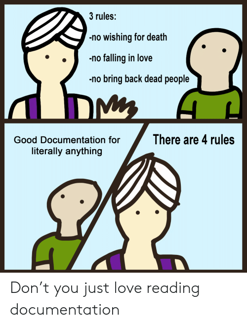 Love, Death, and Good: 3 rules:  no wishing for death  no falling in love  no bring back dead people  DM  There are 4 rules  Good Documentation for  literally anything Don't you just love reading documentation