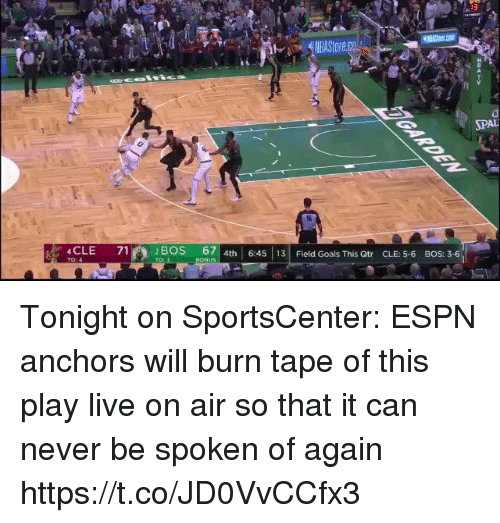 Espn, Goals, and Sports: 3  Store.co  SPAL  4CLE 71  2 BOS 67  4th 6:453 Field Goals This Qtr CLE: 5-6 BOS: 3-6 Tonight on SportsCenter: ESPN anchors will burn tape of this play live on air so that it can never be spoken of again https://t.co/JD0VvCCfx3