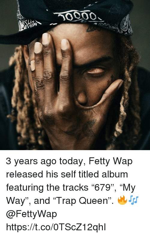 """Fetty Wap: 3 years ago today, Fetty Wap released his self titled album featuring the tracks """"679"""", """"My Way"""", and """"Trap Queen"""". 🔥🎶 @FettyWap https://t.co/0TScZ12qhI"""