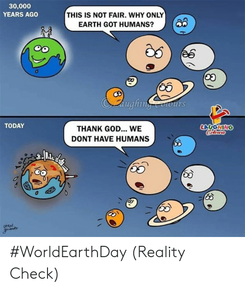 God, Earth, and Today: 30,000  YEARS AGO  THIS IS NOT FAIR. WHY ONLY  EARTH GOT HUMANS?O  65  aughinotours  TODAY  LAUGHING  THANK GOD... WE  DONT HAVE HUMANS  UtKal #WorldEarthDay (Reality Check)