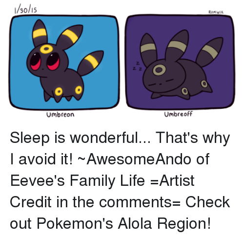 umbreon: /30/15  Umbreon  Umbre off  RUMAHIK Sleep is wonderful...  That's why I avoid it! ~AwesomeAndo of Eevee's Family Life =Artist Credit in the comments= Check out Pokemon's Alola Region!