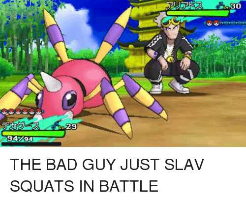 Slav Squat: 30  29  94%94 THE BAD GUY JUST SLAV SQUATS IN BATTLE