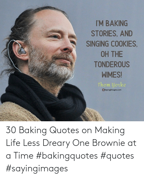 at-a-time: 30 Baking Quotes on Making Life Less Dreary One Brownie at a Time #bakingquotes #quotes #sayingimages