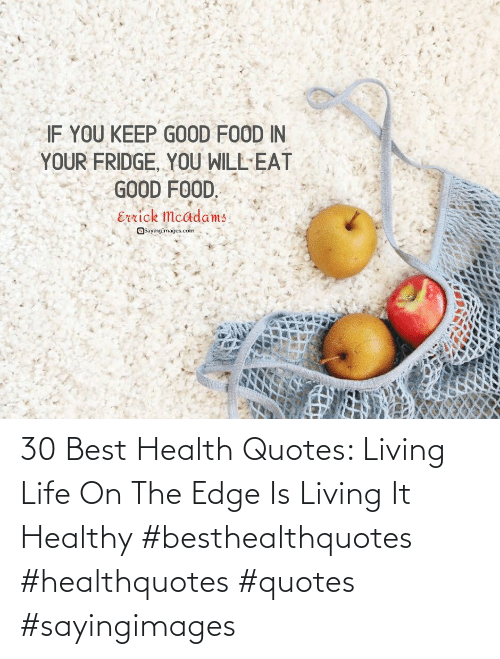 health: 30 Best Health Quotes: Living Life On The Edge Is Living It Healthy #besthealthquotes #healthquotes #quotes #sayingimages