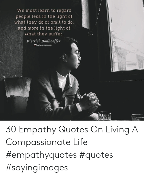 Empathy: 30 Empathy Quotes On Living A Compassionate Life #empathyquotes #quotes #sayingimages