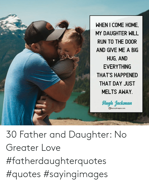 daughter: 30 Father and Daughter: No Greater Love #fatherdaughterquotes #quotes #sayingimages